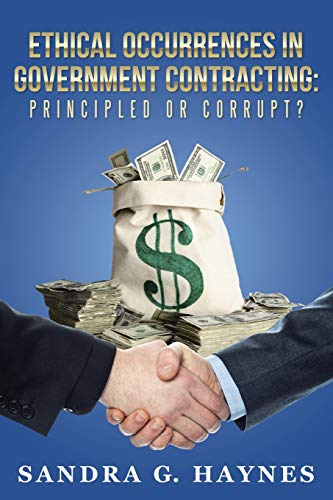 9781504343794: Ethical Occurrences in Government Contracting: Principled or Corrupt?