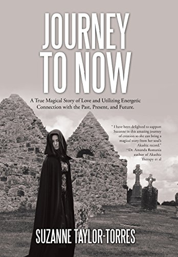 9781504343985: Journey to Now: A True Magical Story of Love and Utilizing Energetic Connection with the Past, Present, and Future.
