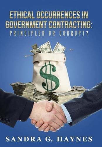 9781504344104: Ethical Occurrences in Government Contracting: Principled or Corrupt?