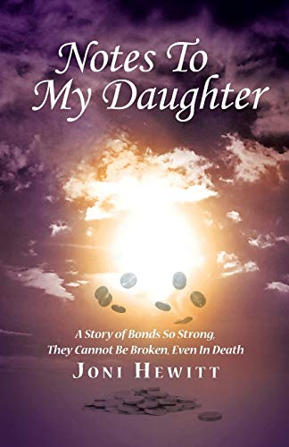 9781504345606: Notes To My Daughter: A Story of Bonds So Strong, They Cannot Be Broken, Even In Death