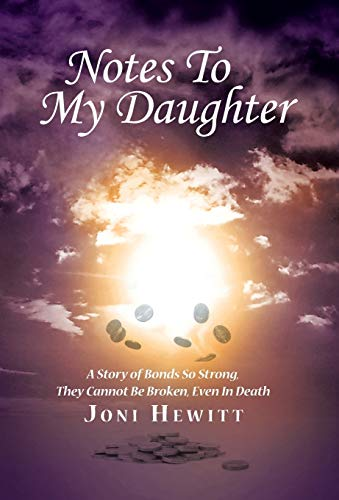 9781504345620: Notes To My Daughter: A Story of Bonds So Strong, They Cannot Be Broken, Even In Death