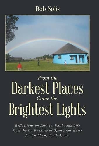 9781504345675: From the Darkest Places Come the Brightest Lights: Reflections on Service, Faith, and Life from the Co-Founder of Open Arms Home for Children, South Africa