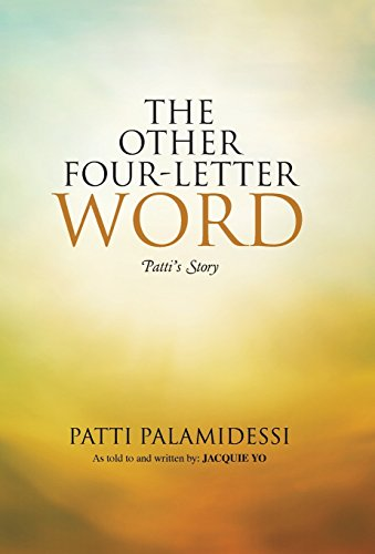 The Other Four-Letter Word: Patti's Story: Patti Palamidessi