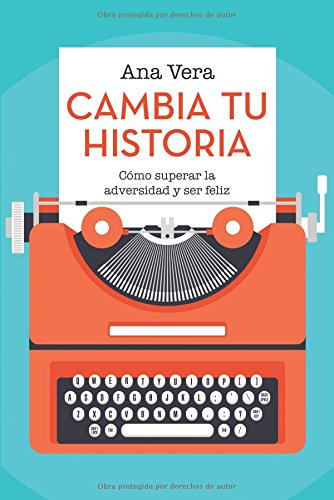 9781504347655: Cambia Tu Historia: Cm̤o Superar La Adversidad Y Ser Feliz (Spanish Edition)