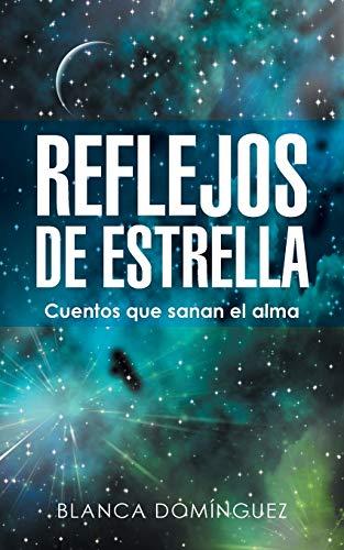 Reflejos de Estrella: Cuentos que sanan el: Domínguez, Blanca