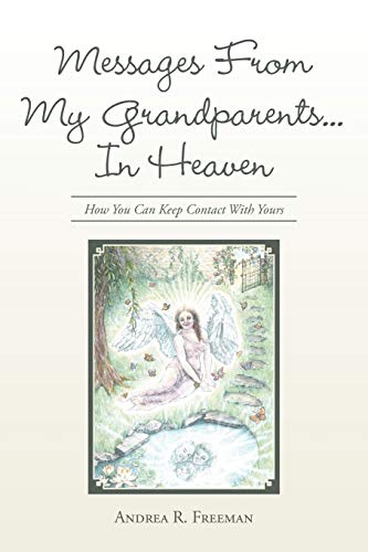 Messages From My Grandparents. . . In Heaven: How You Can Keep Contact With Yours: Andrea R. ...