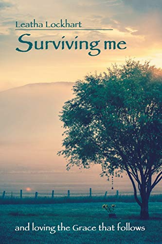 Surviving me: and loving the Grace that follows: Lockhart, Leatha