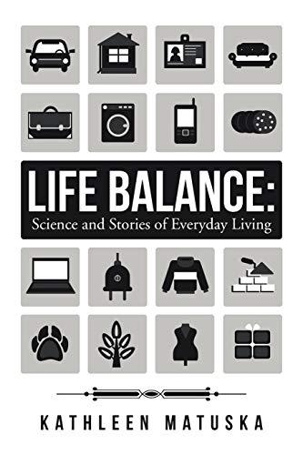 Life Balance: Science and Stories of Everyday: Matuska, Kathleen
