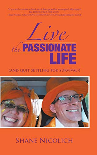 9781504362658: Live the Passionate Life: (And Quit Settling for Survival)!