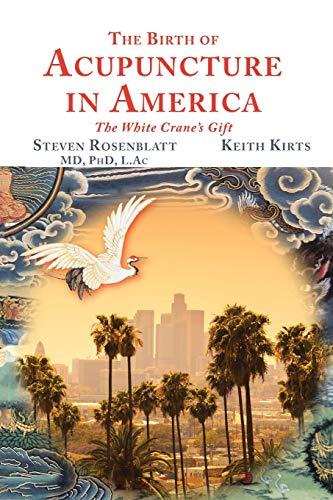 The Birth of Acupuncture in America (Paperback): Steven Rosenblatt, Keith