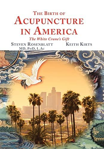 The Birth of Acupuncture in America: Rosenblatt, Steven; Kirts,