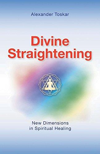 Divine Straightening: New Dimensions in Spiritual Healing: Toskar, Alexander