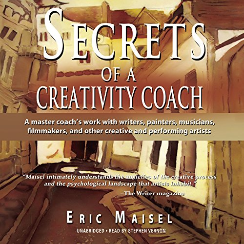 Secrets of a Creativity Coach -: Eric Maisel
