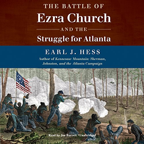 The Battle of Ezra Church and the Struggle for Atlanta: Earl J. Hess