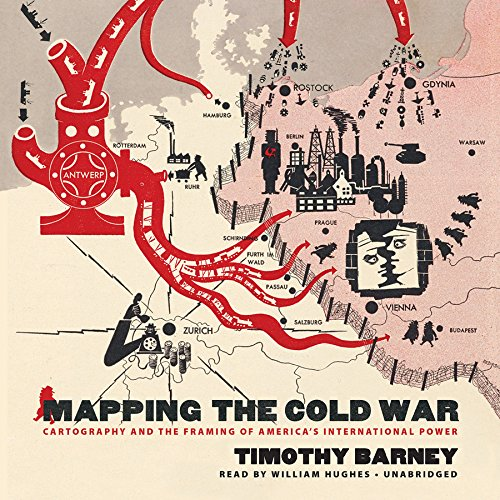 Mapping the Cold War - Cartography and the Framing of America's International Power: Timothy ...