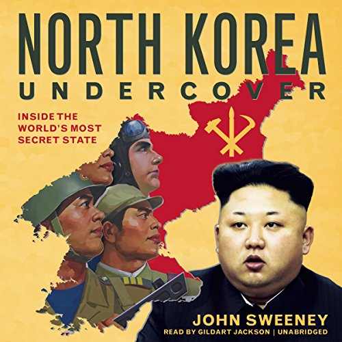 North Korea Undercover: Inside the World S Most Secret State: Sweeny, John