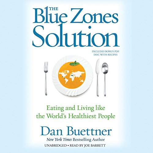 The Blue Zones Solution - Eating and Living like the World's Healthiest People: Dan Buettner