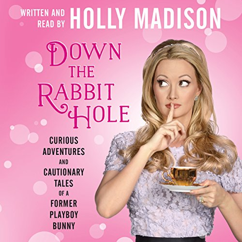 Down the Rabbit Hole - Curious Adventures and Cautionary Tales of a Former Playboy Bunny: Holly ...
