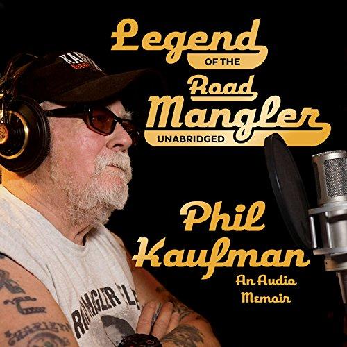 Legend of the Road Mangler - An Audio Memoir: Phil Kaufman
