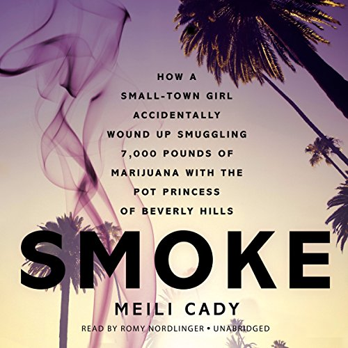 Smoke - How a Small-Town Girl Accidentally Wound up Smuggling 7,000 Pounds of Marijuana with the ...