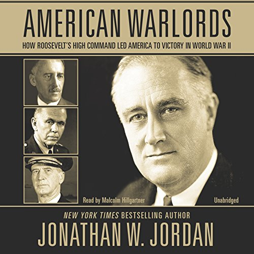 American Warlords: How Roosevelt S High Command Led America to Victory in World War II: Jordan, ...