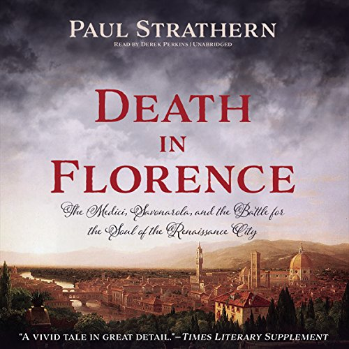 Death in Florence - The Medici, Savonarola, and the Battle for the Soul of the Renaissance City: ...