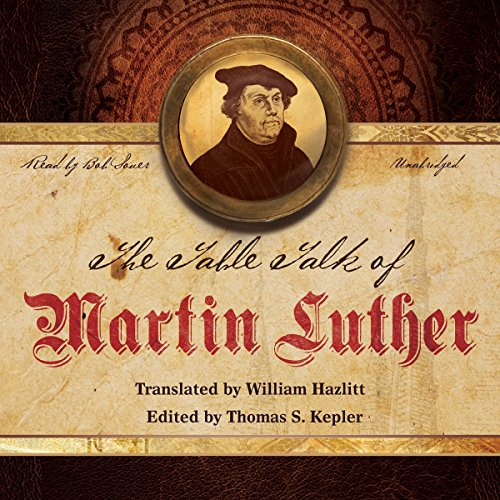 The Table Talk of Martin Luther: Martin Luther
