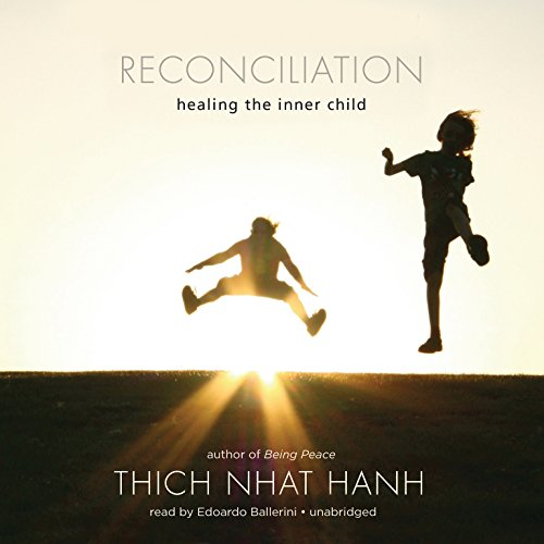 Reconciliation: Healing the Inner Child: Hanh, Thich Nhat