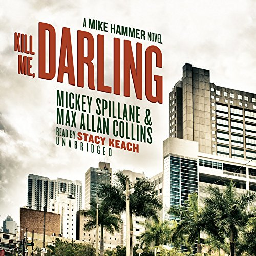 Kill Me, Darling - A Mike Hammer Novel: Max Allan Collins; Mickey Spillane