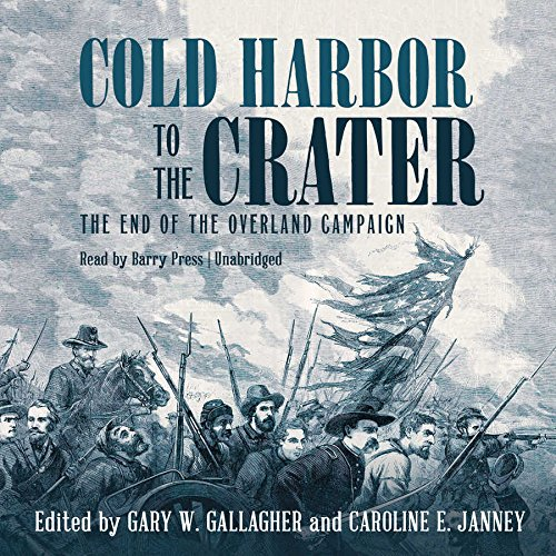 Cold Harbor to the Crater: The End of the Overland Campaign (Military Campaigns of the Civil War): ...