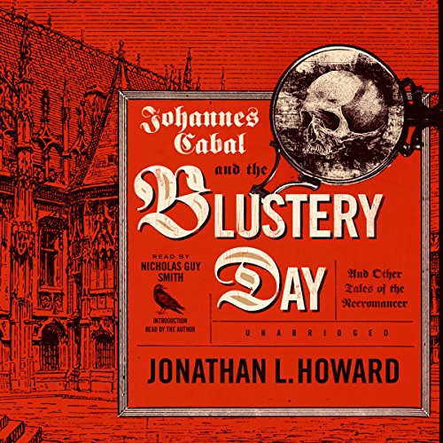 Johannes Cabal and the Blustery Day - And Other Tales of the Necromancer: Jonathan L. Howard