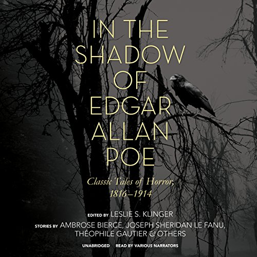 In the Shadow of Edgar Allan Poe - Classic Tales of Horror, 1816-1914: Ambrose Bierce; Leslie S. ...
