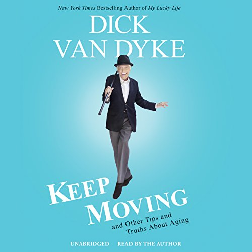 Keep Moving: And Other Tips and Truths about Aging (Compact Disc): Dick Van Dyke