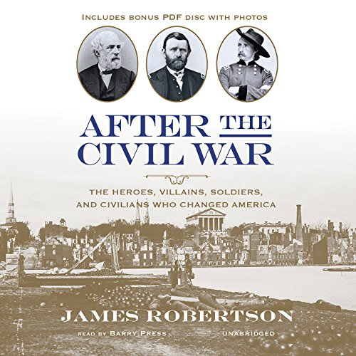 After the Civil War: The Heroes, Villains, Soldiers, and Civilians Who Changed America: James ...