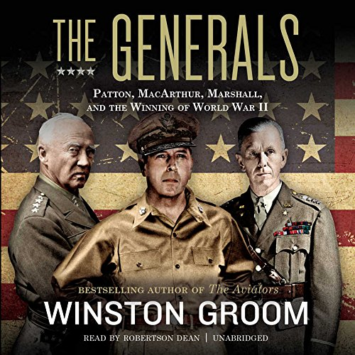 9781504635899: The Generals: Patton, MacArthur, Marshall, and the Winning of World War II