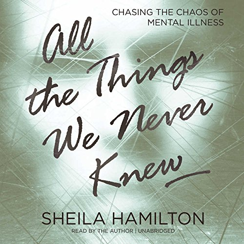 9781504636049: All the Things We Never Knew: Chasing the Chaos of Mental Illness