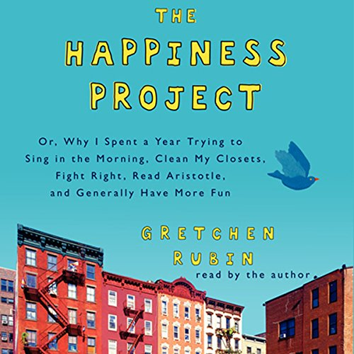 9781504637800: The Happiness Project: Or, Why I Spent a Year Trying to Sing in the Morning, Clean My Closets, Fight Right, Read Aristotle, and Generally Hav