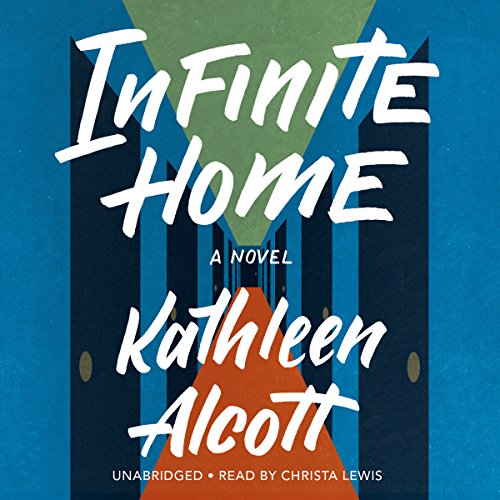 Infinite Home -: Kathleen Alcott