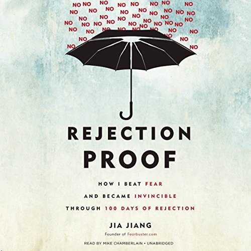 9781504640756: Rejection Proof: How I Beat Fear and Became Invincible through 100 Days of Rejection