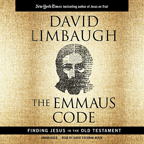 The Emmaus Code: Finding Jesus in the Old Testament: David Limbaugh