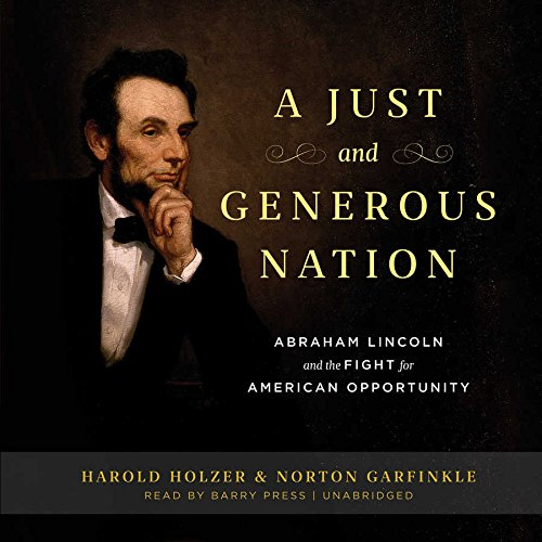 A Just and Generous Nation: Abraham Lincoln and the Fight for American Opportunity (Compact Disc): ...