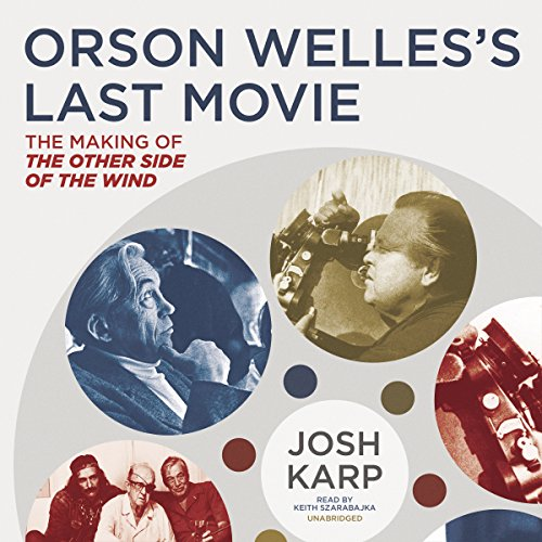 9781504643788: Orson Welles's Last Movie: The Making of ''The Other Side of the Wind''