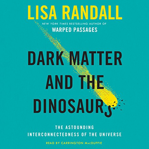 9781504645201: Dark Matter and the Dinosaurs: The Astounding Interconnectedness of the Universe: Includes Bonus PDF