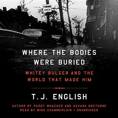 Where the Bodies Were Buried - Whitey Bulger and the World That Made Him: T. J. English
