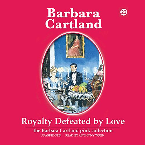 9781504646918: Royalty Defeated by Love: Library Edition (The Barbara Cartland Pink Collection)