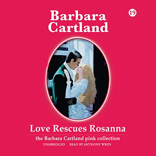 Love Rescues Rosanna -: Barbara Cartland