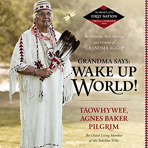 9781504647885: Grandma Says: Wake Up, World! The Wisdom, Wit, Advice, and Stories of ''Grandma Aggie'' (Legacy of the First Nation, Voices of a Generation Series)