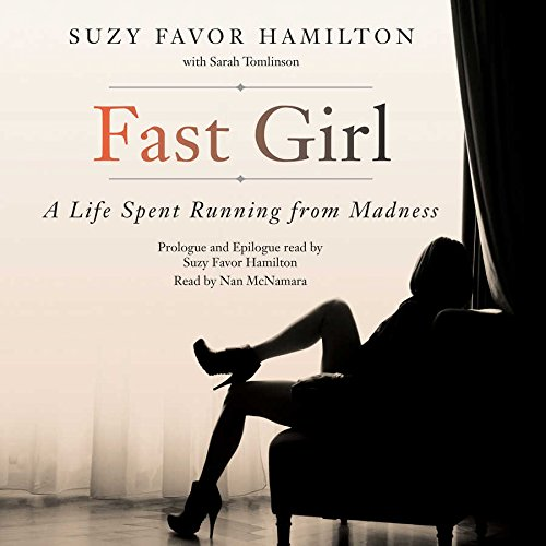 Fast Girl - A Life Spent Running from Madness: Suzy Favor Hamilton