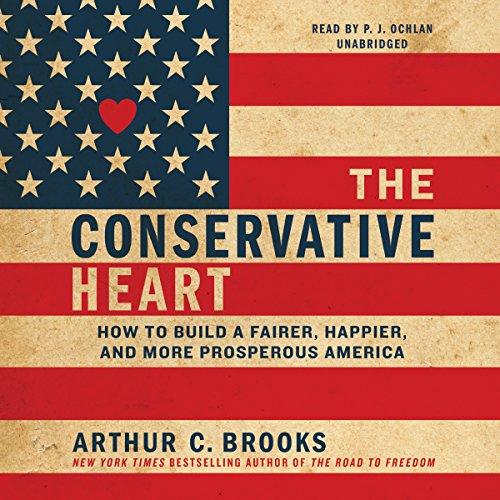 9781504649179: The Conservative Heart: How to Build a Fairer, Happier, and More Prosperous America