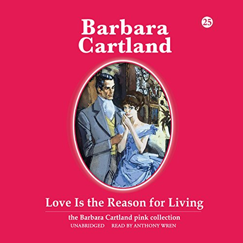 9781504649483: Love is the Reason for Living (The Barbara Cartland Pink Collection)